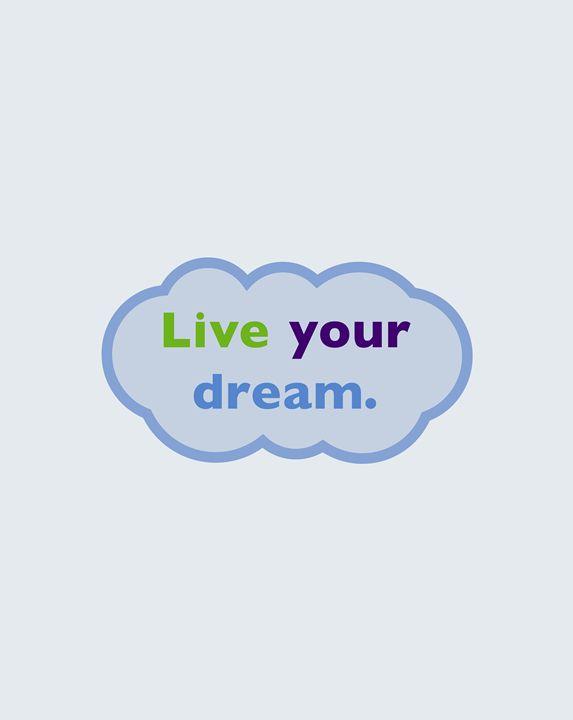 Live your dream. - Peter Bagdonas