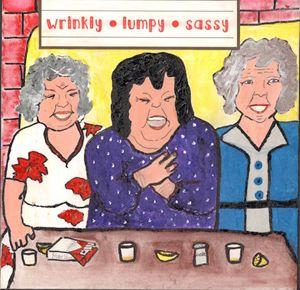 Wrinkly * Lumpy * Sassy