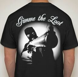 Gimme the loot T shirt