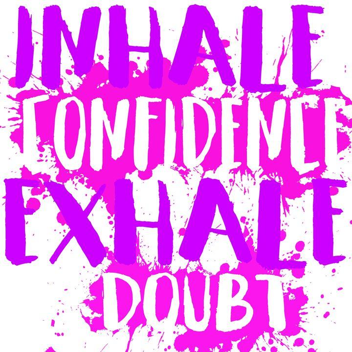 Inhale Confidence, Exhale Doubt - Wall Decor