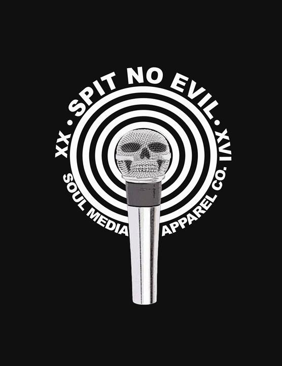 SPIT NO EVIL - SoulMediaArtsCollective