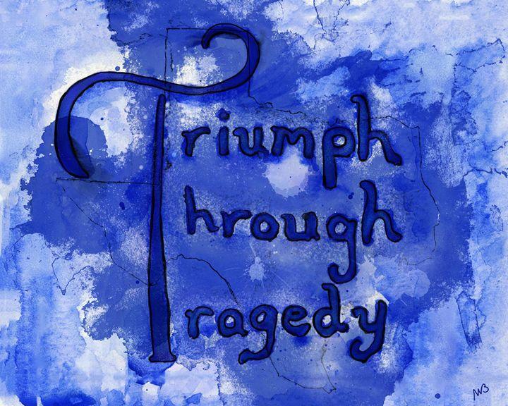 Triumph Through Tragedy - Aggelos610 Designs
