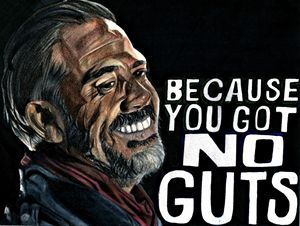 Negan- You Got No Guts