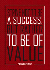 Strive Not To Be A Success, But...