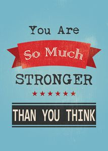 You Are So Much Stronger..