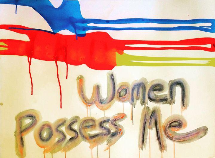 """Women Possess Me"" - Taylor Norberg"