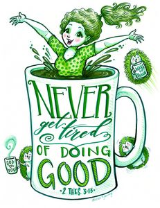 Never Get Tired of Doing Good! - Alicia Young Art