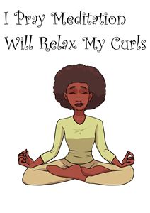 I Pray Meditation Will Relax My Curl