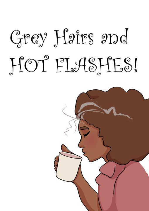 Grey Hairs and Hot Flashes! - Poteet!