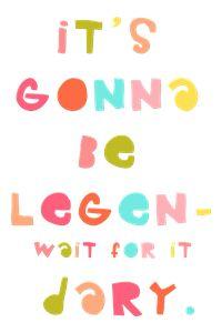 it's gonna be legen wait for it dary