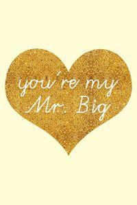 You're my Mr. Big