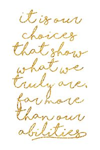 Our choices that show what we are