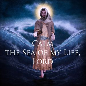 Calm the Sea of My Life, Lord